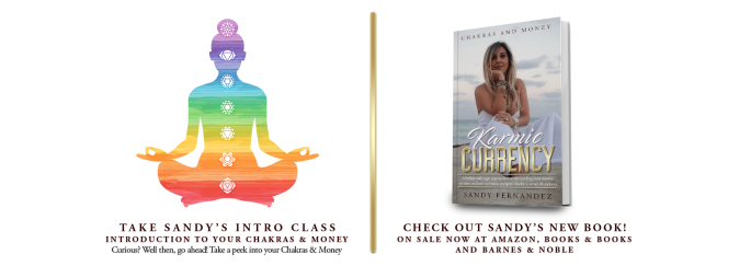 Take Sandy's FREE Intro Course -Chakras and Money - Your Karmic Currency by available now on Amazon, iTunes and Barnes and Noble